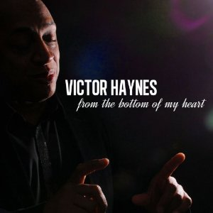 Victor Haynes; From the Bottom of My Heart CD cover